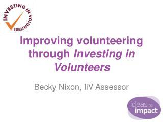 Improving volunteering through  Investing in Volunteers
