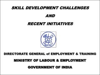 SKILL DEVELOPMENT CHALLENGES  AND RECENT INITIATIVES DIRECTORATE GENERAL of EMPLOYMENT & TRAINING