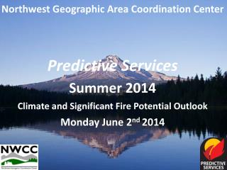 Northwest Geographic Area Coordination Center    Predictive Services  Spring  Summer 2012 Significant Fire Potential Out
