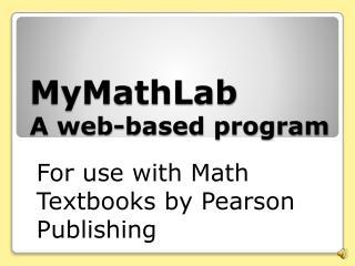 MyMathLab A web-based program
