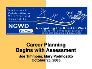 Career Planning  Begins with Assessment Joe Timmons, Mary Podmostko October 25, 2005