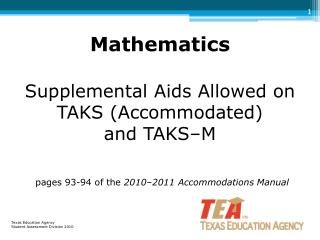 Mathematics   Supplemental Aids Allowed on    TAKS Accommodated  and TAKS M    pages 93-94 of the 2010 2011 Accommodatio