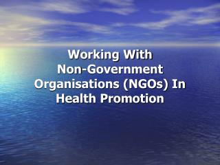 Working With  Non-Government Organisations (NGOs) In Health Promotion