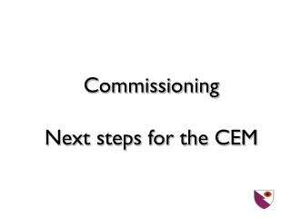 Commissioning  Next steps for the CEM