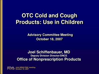 OTC Cold and Cough Products: Use in Children Advisory Committee Meeting October 18, 2007