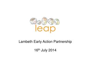 Lambeth Early Action Partnership 16 th  July 2014