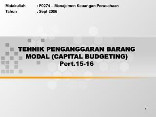 TEHNIK PENGANGGARAN BARANG MODAL (CAPITAL BUDGETING) Pert.15-16