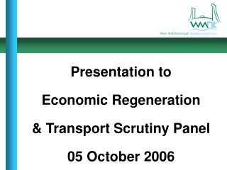 Presentation to  Economic Regeneration  & Transport Scrutiny Panel 05 October 2006