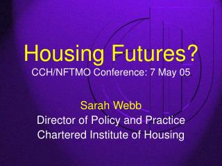 Housing Futures? CCH/NFTMO Conference: 7 May 05