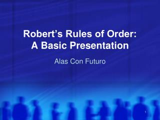 Robert's Rules of Order: A Basic Presentation