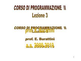 CORSO DI PROGRAMMAZIONE  II Lezione 3 prof. E. Burattini a.a. 2009-2010