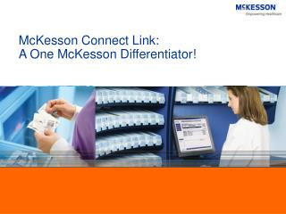 McKesson Connect Link: A One McKesson Differentiator!