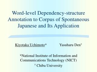 Word-level Dependency-structure Annotation to Corpus of Spontaneous Japanese and Its Application