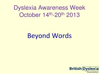 Dyslexia Awareness Week  October 14 th -20 th  2013