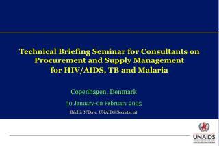 Copenhagen, Denmark 30 January-02 February 2005 Béchir N'Daw, UNAIDS Secretariat