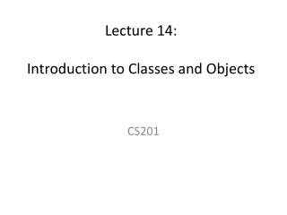Lecture 14: Introduction to Classes and Objects
