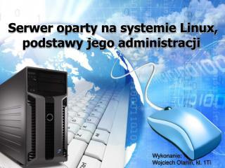 Serwer oparty na systemie Linux, podstawy jego administracji