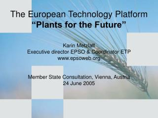 The European Technology Platform   Plants for the Future    Karin Metzlaff Executive director EPSO  Coordinator ETP epso