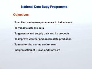 To collect met-ocean parameters in Indian seas To validate satellite data