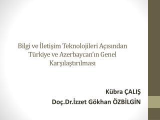 Bilgi ve İletişim Teknolojileri Açısından Türkiye ve Azerbaycan'ın Genel Karşılaştırılması