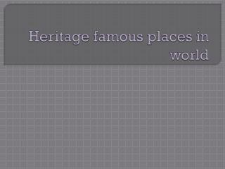 Heritage famous places in world