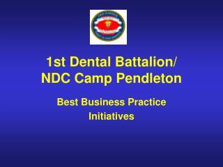 1st Dental Battalion/ NDC Camp Pendleton