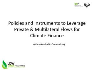 Policies  and Instruments to  Leverage Private  & Multilateral  Flows  for  Climate Finance
