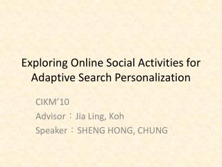 Exploring Online Social Activities for Adaptive Search Personalization