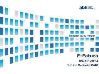 E-Fatura 09.10.2013 Sinan Dilaver,PMP