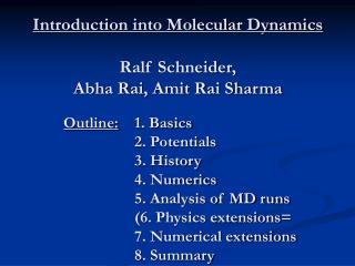 Introduction into Molecular Dynamics  Ralf Schneider,  Abha Rai, Amit Rai Sharma