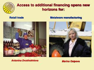 Access to additional financing opens new horizons for: