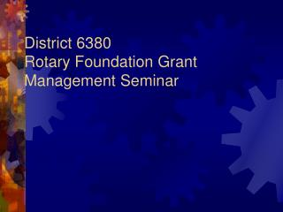 District 6380 Rotary Foundation Grant Management Seminar