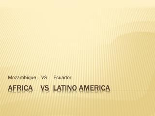 AFRICA    VS   latino  America