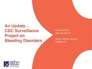 An Update… CDC Surveillance Project on Bleeding Disorders