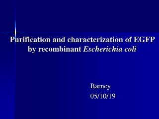 Purification and characterization of EGFP by recombinant  Escherichia coli
