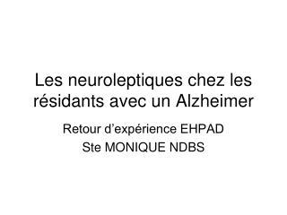 Les neuroleptiques chez les résidants avec un Alzheimer