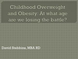 Childhood Overweight and Obesity: At what age are we losing the battle?