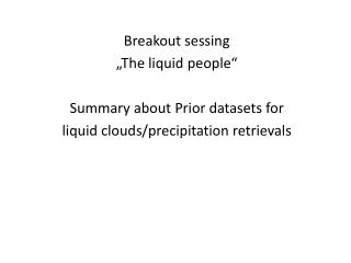 "Breakout sessing ""The liquid  people "" Summary  about  Prior  datasets for"