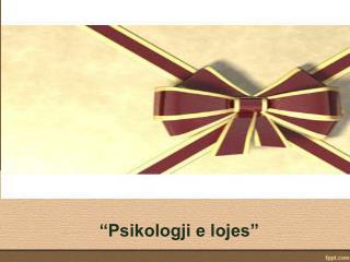 """""""Psikologji e lojes"""""""