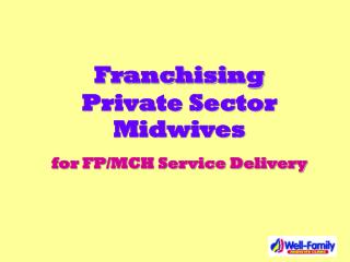 Franchising Private Sector Midwives for FP/MCH Service Delivery