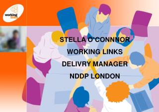 STELLA O'CONNNOR WORKING LINKS  DELIVRY MANAGER  NDDP LONDON