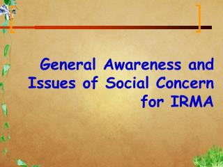 General Awareness and Issues of Social Concern for IRMA