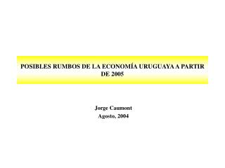POSIBLES RUMBOS DE LA ECONOMÍA URUGUAYA A PARTIR DE 2005