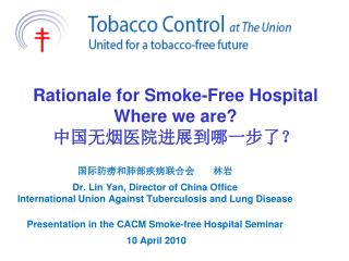 Rationale for Smoke-Free Hospital Where we are? 中国无烟医院进展到哪一步了?