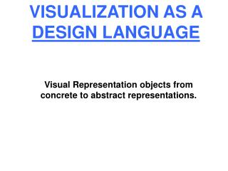 VISUALIZATION AS A  DESIGN LANGUAGE
