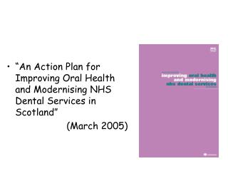 """An Action Plan for Improving Oral Health and Modernising NHS Dental Services in Scotland"""