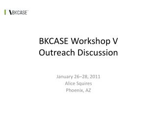 BKCASE Workshop V Outreach Discussion