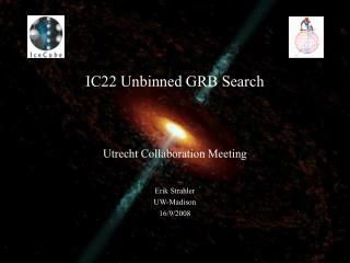 IC22 Unbinned GRB Search Utrecht Collaboration Meeting