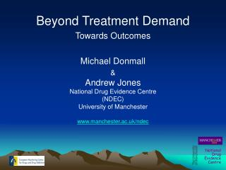 Beyond Treatment Demand Towards Outcomes Michael Donmall & Andrew Jones