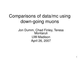 Comparisons of data/mc using down-going muons
